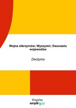 Wojna olbrzymów. Wyszymir. Dwunastu wojewodów-Deotyma