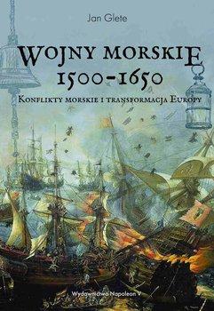 Wojny morskie 1500-1650. Konflikty morskie i transformacja Europy-Glete Jan