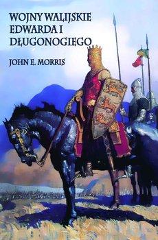 Wojny walijskie Edwarda I Długonogiego-Morris John E.