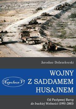 Wojny z Saddamem Husajnem od Pustynnej Burzy do Irackiej Wolności 1991-2003-Dobrzelewski Jarosław