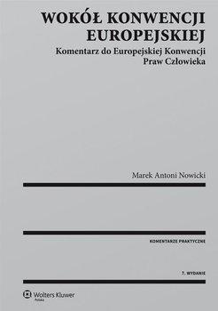 Wokół Konwencji Europejskiej. Komentarz do Europejskiej Konwencji Praw Człowieka-Nowicki Marek Antoni