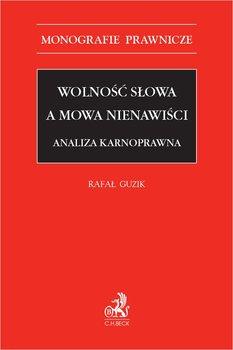 Wolność słowa a mowa nienawiści. Analiza karnoprawna-Guzik Rafał