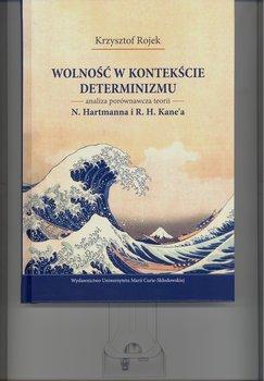 Wolność w kontekście determinizmu. Analiza porównawcza teorii N. Hartmanna i R. H. Kane'a-Rojek Krzysztof