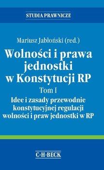 Wolności i prawa jednostki w konstytucji RP. Tom 1 idee i zasady przewodnie konstytucyjnej regulacji wolności i praw jednostki w RP-Jabłoński Mariusz