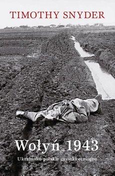 Wołyń 1943. Ukraińsko-polskie czystki etniczne-Snyder Timothy