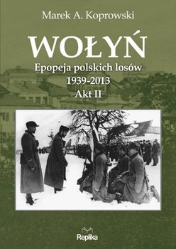 Wołyń. Akt II-Koprowski Marek A.