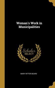 Woman's Work in Municipalities-Beard Mary Ritter