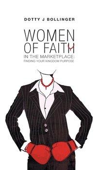 Women of Faith in the Marketplace-Bollinger Dotty J