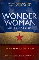 Wonder Woman and Philosophy - the Amazonian       Mystique - Irwin William