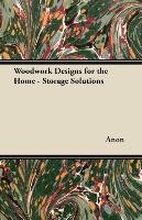 Woodwork Designs for the Home - Storage Solutions - Anon