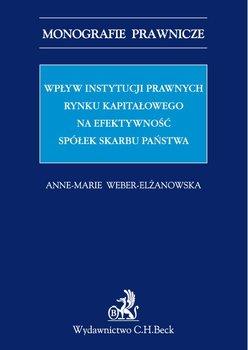 Wpływ instytucji prawnych rynku kapitałowego na efektywność Spółek Skarbu Państwa-Weber-Elżanowska Anne-Marie