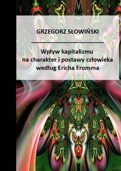 Wpływ kapitalizmu na charakter i postawy człowieka według Ericha Fromma-Słowiński Grzegorz