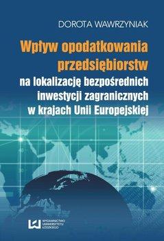 Wpływ opodatkowania przedsiębiorstw na lokalizację bezpośrednich inwestycji zagranicznych w krajach Unii Europejskiej                      (ebook)