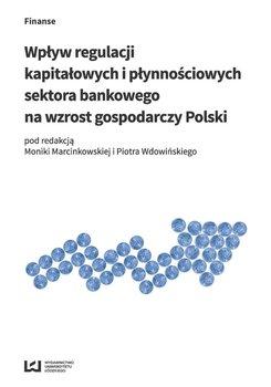 Wpływ regulacji kapitałowych i płynnościowych sektora bankowego na wzrost gospodarczy Polski                      (ebook)