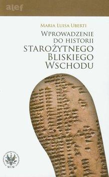 Wprowadzenie do historii Starożytnego Bliskiego Wschodu-Uberti Maria Luisa