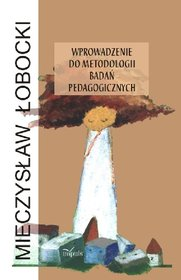 Wprowadzenie do Metodologii Badań Pedagogicznych-Łobocki Mieczysław