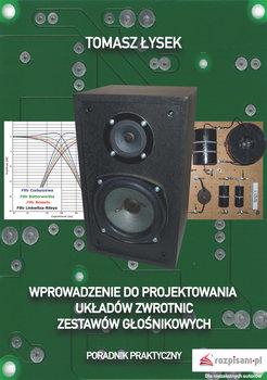 Wprowadzenie do projektowania układów zwrotnic zestawów głośnikowych. Poradnik praktyczny-Łysek Tomasz