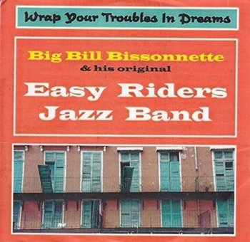Wrap Your Troubles in Dreams - Big Bill Bissonnette & His Original Easy Riders Jazz Band