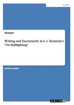 "Writing and Tauromachy in A. L. Kennedy's ""On Bullfighting"" - Anonym"
