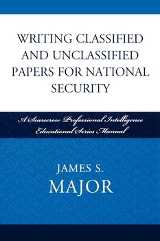 Writing Classified and Unclassified Papers for National Security-Major James S.