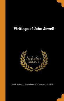 Writings of John Jewell-John Jewell Bishop of Salisbury 1522-1