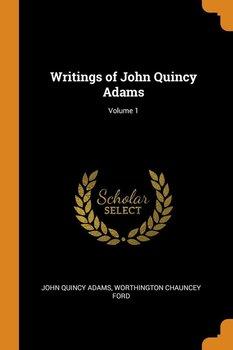 Writings of John Quincy Adams; Volume 1-Adams John Quincy