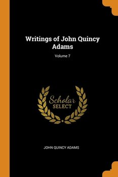 Writings of John Quincy Adams; Volume 7 - Adams John Quincy