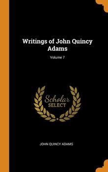 Writings of John Quincy Adams; Volume 7-Adams John Quincy
