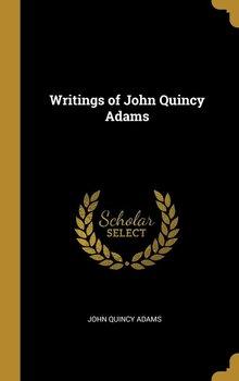 Writings of John Quincy Adams-Adams John Quincy