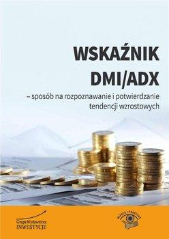 Wskaźnik DMI/ADX - sposób na rozpoznawanie i potwierdzanie tendencji wzrostowych                      (ebook)