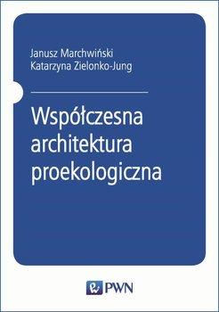Współczesna architektura proekologiczna-Zielonko-Jung Katarzyna, Marchwiński Janusz