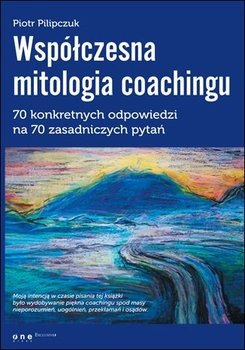 Współczesna mitologia coachingu. 70 konkretnych odpowiedzi na 70 zasadniczych pytań                      (ebook)