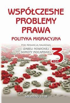 Współczesne problemy prawa. Polityka migracyjna. Tom 3-Nowicka Izabela, Mocarska Dorota