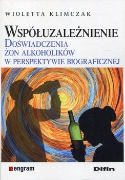 Współuzależnienie. Doświadczenia żon alkoholików w perspektywie biograficznej-Klimczak Wioletta