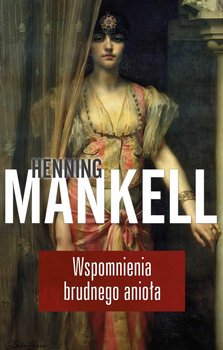Wspomnienia brudnego anioła-Mankell Henning