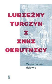 Wspomnienia dziewic. Lubieżny Turczyn i inni okrutnicy-Opracowanie zbiorowe