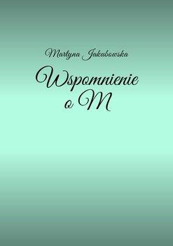 Wspomnienie o M-Jakubowska Martyna