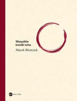 Wszystkie kroniki wina-Bieńczyk Marek