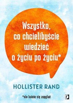 Wszystko, co chcielibyście wiedzieć o życiu po życiu-Rand Hollister