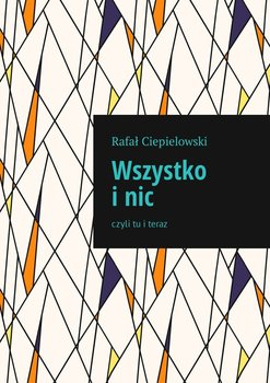 Wszystko inic czyli tu i teraz-Ciepielowski Rafał