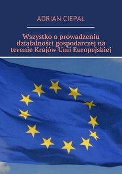 Wszystko o prowadzeniu działalności gospodarczej na terenie Krajów Unii Europejskiej-Ciepał Adrian