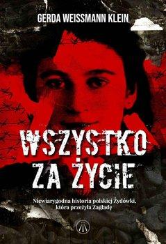 Wszystko za życie. Niewiarygodna historia polskiej Żydówki, która przeżyła Zagładę-Weissmann-Klein Gerda