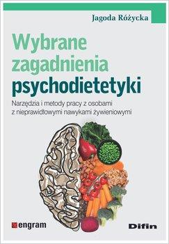 Wybrane zagadnienia psychodietetyki. Narzędzia i metody pracy z osobami z nieprawidłowymi nawykami żywieniowymi-Różycka Jagoda