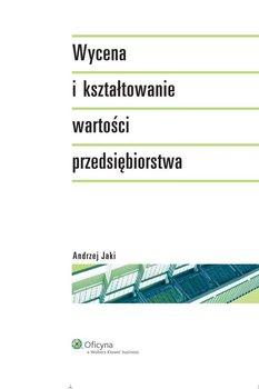 Wycena i kształtowanie wartości przedsiębiorstwa                      (ebook)