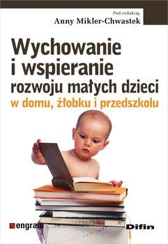 Wychowanie i wspieranie rozwoju małych dzieci w domu, żłobku i przedszkolu-Opracowanie zbiorowe