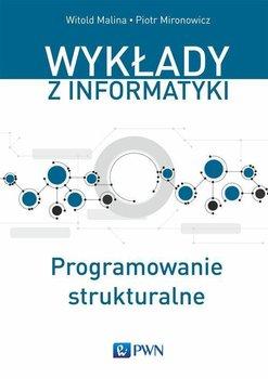 Wykłady z informatyki. Programowanie strukturalne-Malina Witold, Mironowicz Piotr