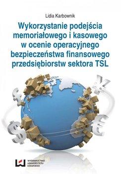 Wykorzystanie podejścia memoriałowego i kasowego w ocenie operacyjnego bezpieczeństwa finansowego przedsiębiorstw sektora TSL                      (ebook)