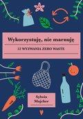 Wykorzystuję, nie marnuję. 52 wyzwania zero waste-Majcher Sylwia