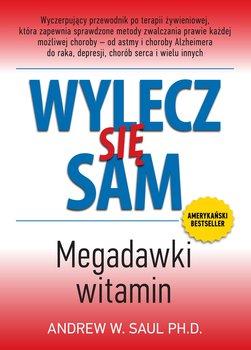 Wylecz się sam. Megadawki witamin-Saul Andrew W.