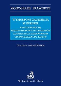 Wymuszone zaginięcia w Europie. Kształtowanie się międzynarodowych standardów zapobiegania i egzekwowania odpowiedzialności państw-Baranowska Grażyna